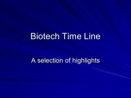 Biotech Time Line A selection of highlights. Biotech Time Line Humans domesticate crops and livestock 4000 BC.