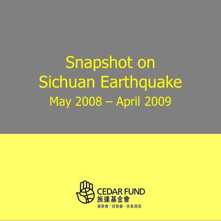 Snapshot on Sichuan Earthquake May 2008 – April 2009.