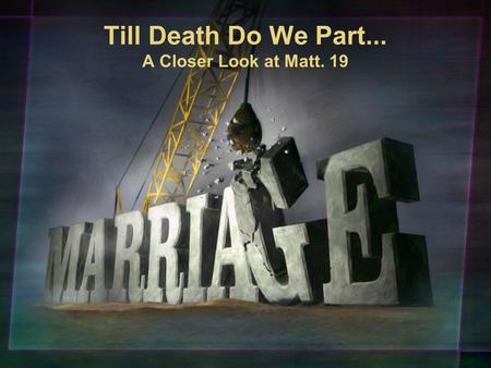 Till Death Do We Part... A Closer Look at Matt. 19.