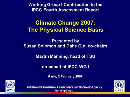 INTERGOVERNMENTAL PANEL ON CLIMATE CHANGE (IPCC) Working Group I Working Group I Contribution to the IPCC Fourth Assessment Report Climate Change 2007: