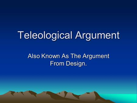 Teleological Argument Also Known As The Argument From Design.