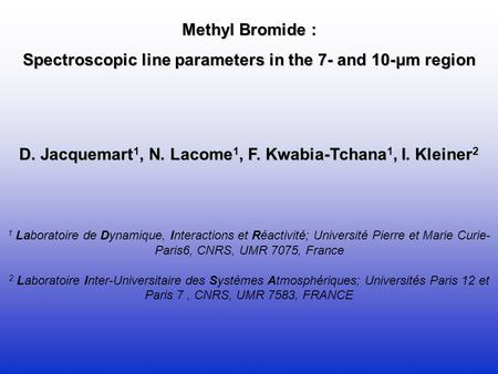 Methyl Bromide : Spectroscopic line parameters in the 7- and 10-μm region D. Jacquemart 1, N. Lacome 1, F. Kwabia-Tchana 1, I. Kleiner 2 1 Laboratoire.