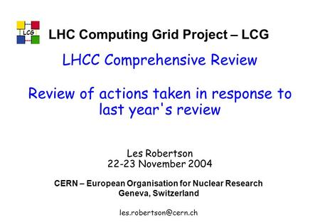 LCG LHC Computing Grid Project – LCG CERN – European Organisation for Nuclear Research Geneva, Switzerland LCG LHCC Comprehensive.