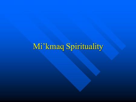 Mi'kmaq Spirituality. Some Aspects of Mi'kmaq Spirituality Feathers Feathers Sacred Pipe Sacred Pipe Sweet Grass Sweet Grass Drums Drums Sweat Lodge Sweat.