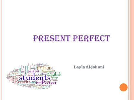 Present Perfect. Present Perfect Tense There are 2 primary reasons to use the Present Perfect Tense. Reason # To talk about a completed past action at.
