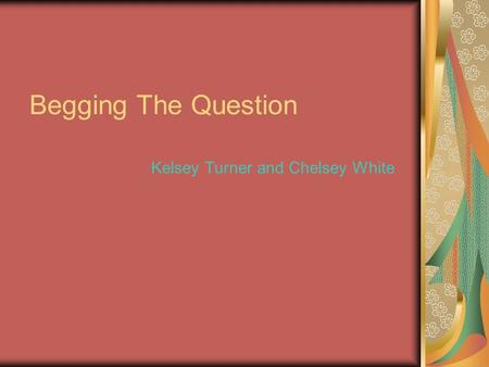 Begging The Question Kelsey Turner and Chelsey White.