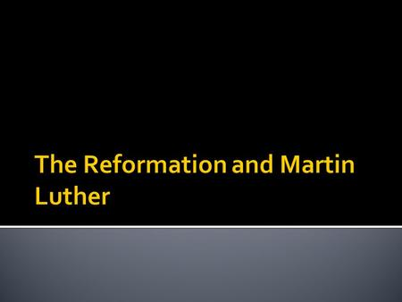 What caused the Reformation and how did Luther's beliefs differ from the Catholic Church?