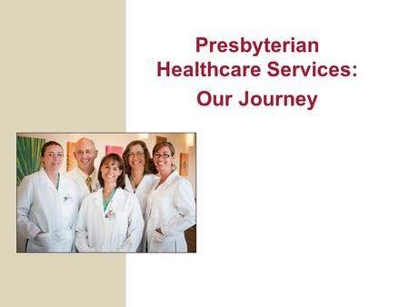 Presbyterian Healthcare Services: Our Journey. 2 Pursuing the Triple Aim Through Integration Medical Group Health Plan Hospitals.