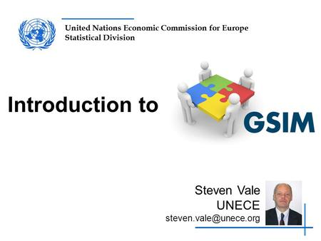 United Nations Economic Commission for Europe Statistical Division Introduction to Steven Vale UNECE