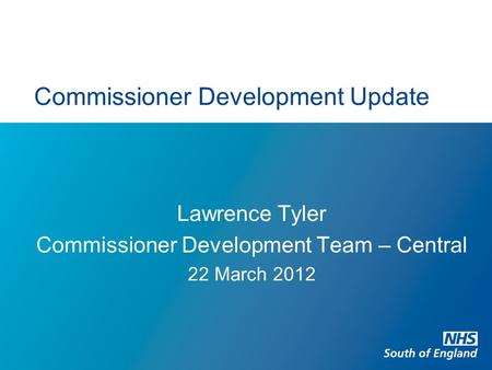 Commissioner Development Update Lawrence Tyler Commissioner Development Team – Central 22 March 2012.