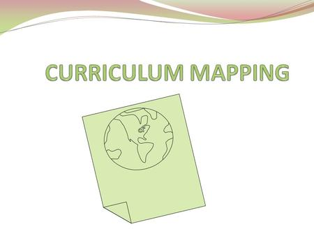 Welcome to Curriculum Mapping… The attendee will understand the purpose of curriculum mapping, with a focus on the alignment of instruction with desired.