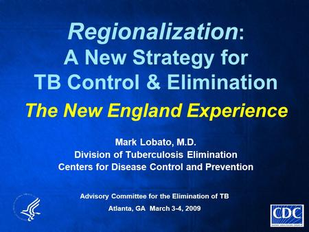 Regionalization : A New Strategy for TB Control & Elimination The New England Experience Mark Lobato, M.D. Division of Tuberculosis Elimination Centers.