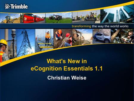 What's New in eCognition Essentials 1.1 Christian Weise.