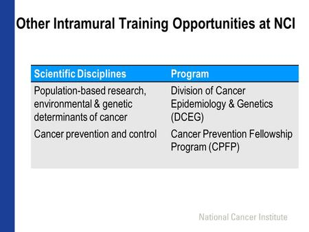 Other Intramural Training Opportunities at NCI Scientific DisciplinesProgram Population-based research, environmental & genetic determinants of cancer.