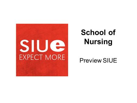 School of Nursing Preview SIUE. School of Nursing Academic Programs  Traditional BS Option (Edwardsville and Carbondale)  Accelerated Second Bachelor's.