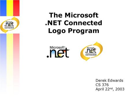 The Microsoft.NET Connected Logo Program Derek Edwards CS 376 April 22 nd, 2003.
