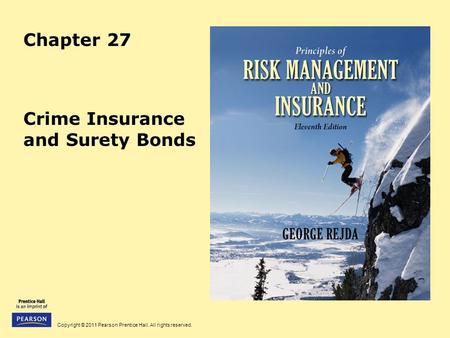 Copyright © 2011 Pearson Prentice Hall. All rights reserved. Chapter 27 Crime Insurance and Surety Bonds.