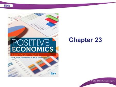 © Edco 2012. Positive Economics Chapter 23. © Edco 2012. Positive Economics How Does the Government Intervene in the Economy? Collect taxes Pay social.