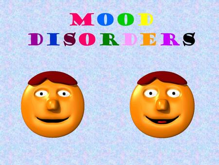 MoodDisordersMoodDisorders. Mood Disorders Disorders characterized by severe or constant disturbances of moods and emotional extremes. Two Types: Unipolar.