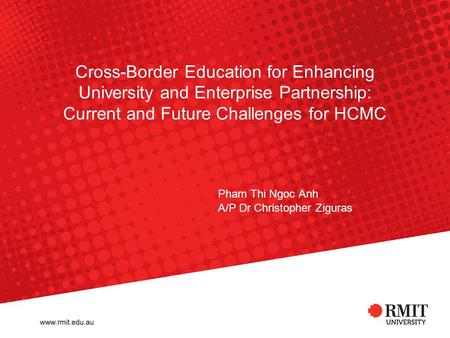 Cross-Border Education for Enhancing University and Enterprise Partnership: Current and Future Challenges for HCMC Pham Thi Ngoc Anh A/P Dr Christopher.