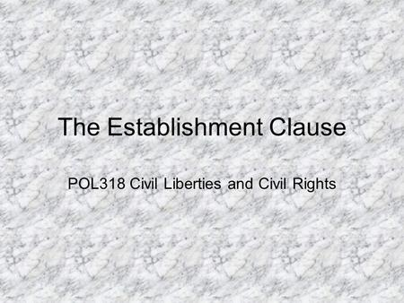 The Establishment Clause POL318 Civil Liberties and Civil Rights.