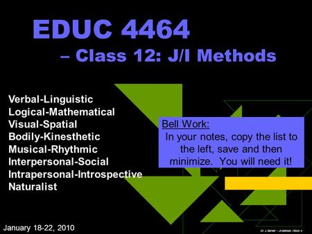 EDUC 4464 – Class 12: J/I Methods Bell Work: In your notes, copy the list to the left, save and then minimize. You will need it! Verbal-Linguistic Logical-Mathematical.