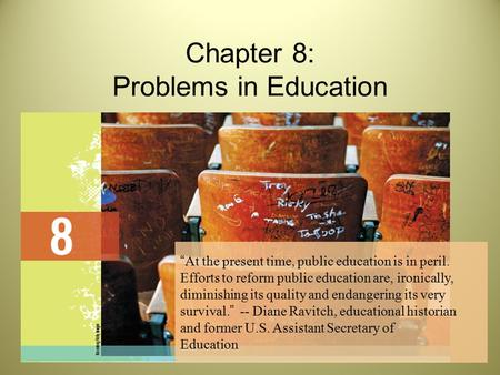 "Chapter 8: Problems in Education ""At the present time, public education is in peril. Efforts to reform public education are, ironically, diminishing its."