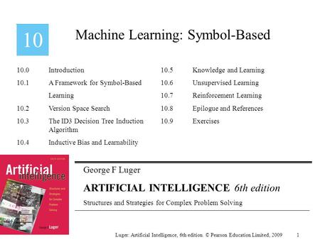 George F Luger ARTIFICIAL INTELLIGENCE 6th edition Structures and Strategies for Complex Problem Solving Machine Learning: Symbol-Based Luger: Artificial.