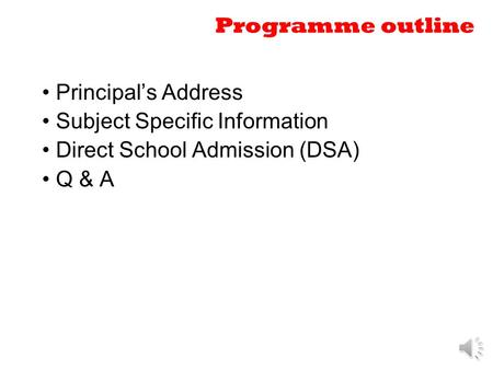 Programme outline Principal's Address Subject Specific Information Direct School Admission (DSA) Q & A.