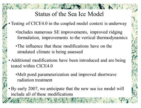Status of the Sea Ice Model Testing of CICE4.0 in the coupled model context is underway Includes numerous SE improvements, improved ridging formulation,