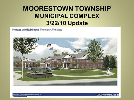 MOORESTOWN TOWNSHIP MUNICIPAL COMPLEX 3/22/10 Update.