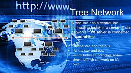 A tree line has a central line connecting together a series of star networks. The server is connected to a central line. Tree Network As the star, and.
