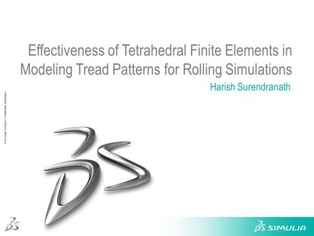 1 © Dassault Systèmes Ι Confidential Information Effectiveness of Tetrahedral Finite Elements in Modeling Tread Patterns for Rolling Simulations Harish.