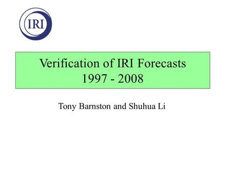 Verification of IRI Forecasts 1997 - 2008 Tony Barnston and Shuhua Li.