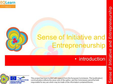 Sense of Initiative and Entrepreneurship This project has been funded with support from the European Commission. This [publication] communication reflects.