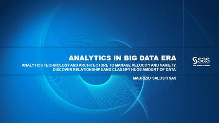 Copyright © 2012, SAS Institute Inc. All rights reserved. ANALYTICS IN BIG DATA ERA ANALYTICS TECHNOLOGY AND ARCHITECTURE TO MANAGE VELOCITY AND VARIETY,