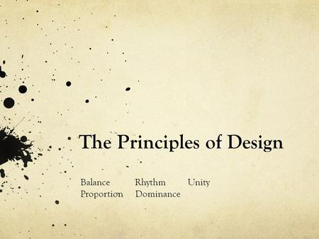 The Principles of Design Balance Rhythm Unity Proportion Dominance.