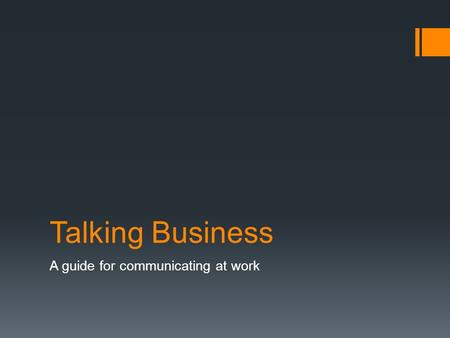 Talking Business A guide for communicating at work.