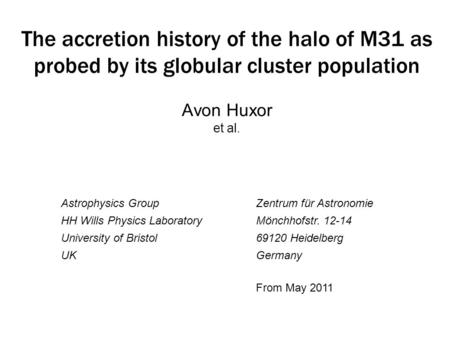 The accretion history of the halo of M31 as probed by its globular cluster population Avon Huxor et al. Astrophysics Group HH Wills Physics Laboratory.