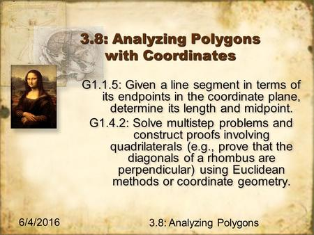 6/4/2016 3.8: Analyzing Polygons 3.8: Analyzing Polygons with Coordinates G1.1.5: Given a line segment in terms of its endpoints in the coordinate plane,