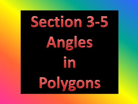 Polygon – Shape with many angles; each segment (side) must intersect exactly 2 other segments.