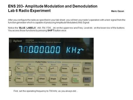 ENS 203- Amplitude Modulation and Demodulation Lab 6 Radio Experiment Meric Ozcan After you configure the radio as specified in your lab sheet, you will.