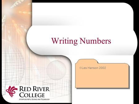 Writing Numbers  Les Hanson 2002. Words or Figures? There are no fixed rules for expressing numbers in words or figures Different organizations follow.