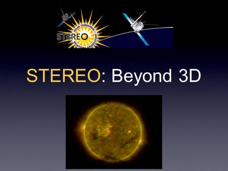 STEREO: Beyond 3D. Why the Sun? The sun provides energy for the development of life on our planet. Our orbit looks calm and peaceful, but there is nothing.