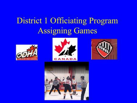 District 1 Officiating Program Assigning Games. Administrative Roles and Functions.