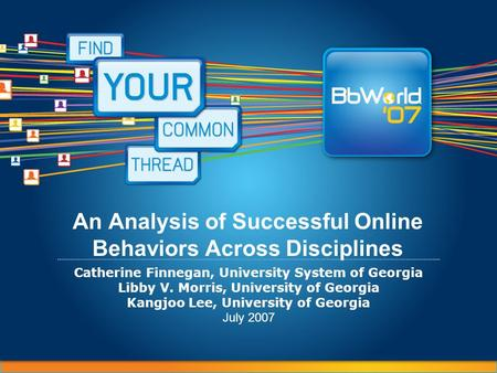 An Analysis of Successful Online Behaviors Across Disciplines Catherine Finnegan, University System of Georgia Libby V. Morris, University of Georgia Kangjoo.