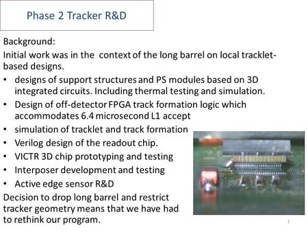 Phase 2 Tracker R&D Background: Initial work was in the context of the long barrel on local tracklet- based designs. designs of support structures and.