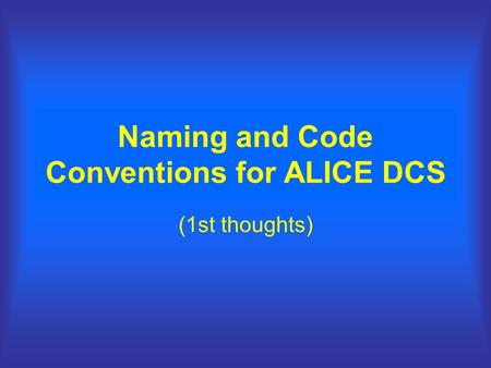 Naming and Code Conventions for ALICE DCS (1st thoughts)