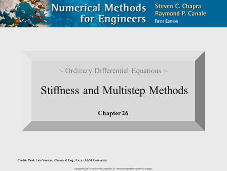 Copyright © 2006 The McGraw-Hill Companies, Inc. Permission required for reproduction or display. ~ Ordinary Differential Equations ~ Stiffness and Multistep.