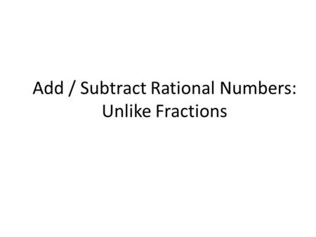 Add / Subtract Rational Numbers: Unlike Fractions.